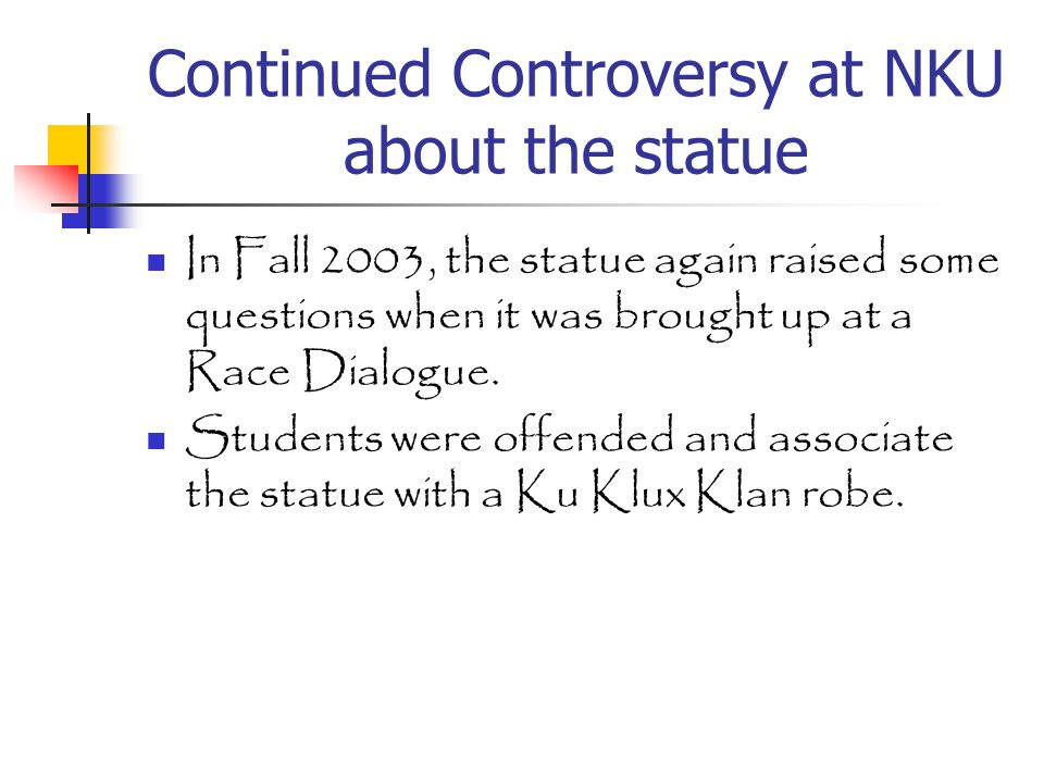 Continued Controversy at NKU about the statue In Fall 2003, the statue again raised some questions when it was brought up at a Race Dialogue.