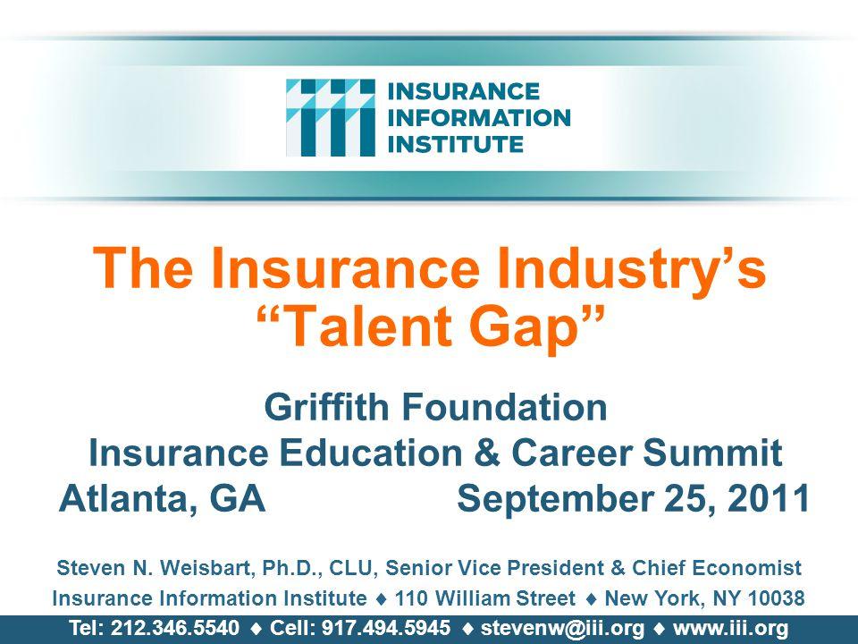 The Insurance Industry's Talent Gap Griffith Foundation Insurance Education & Career Summit Atlanta, GA September 25, 2011 Steven N.
