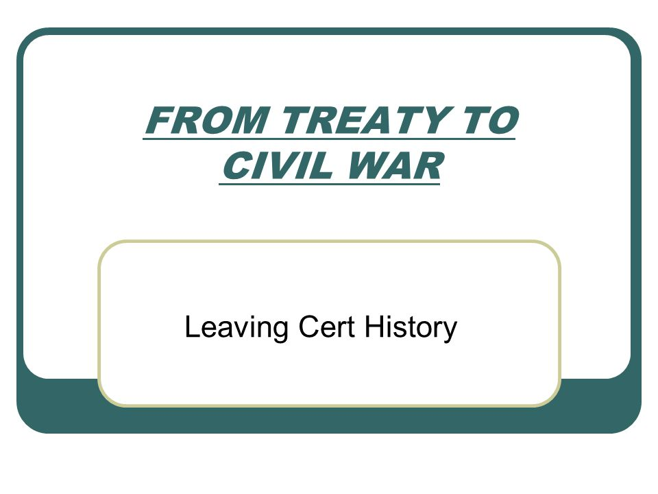 FROM TREATY TO CIVIL WAR Leaving Cert History
