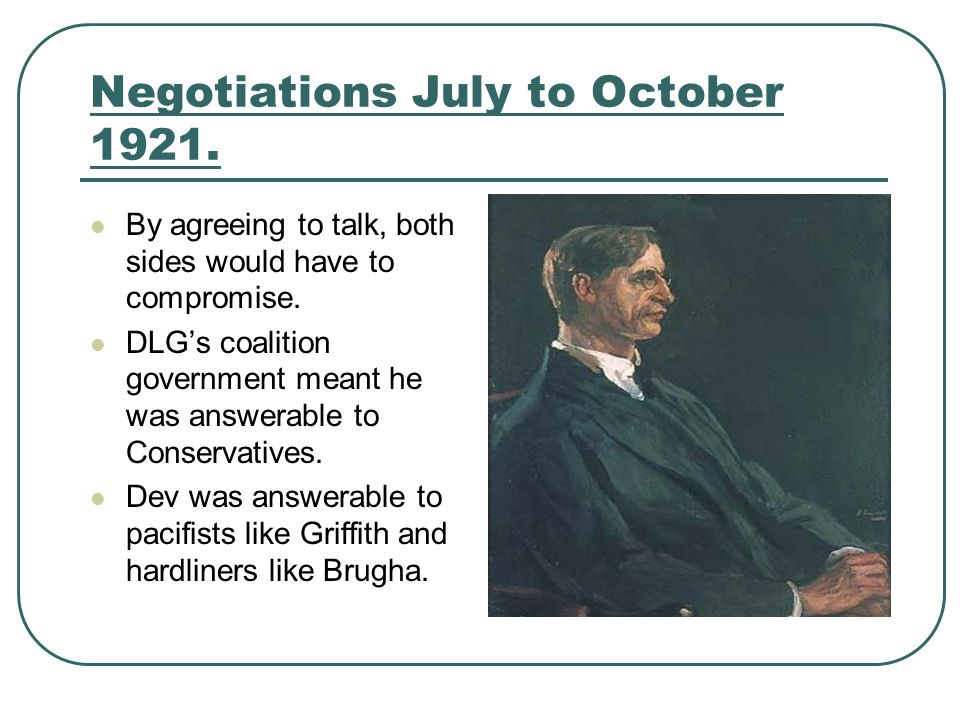 Negotiations July to October 1921. By agreeing to talk, both sides would have to compromise. DLG's coalition government meant he was answerable to Con