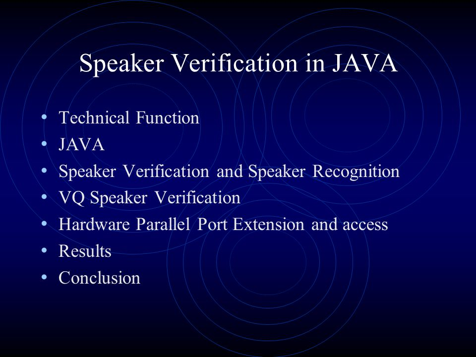 Speaker Verification in JAVA Technical Function JAVA Speaker Verification and Speaker Recognition VQ Speaker Verification Hardware Parallel Port Extension and access Results Conclusion