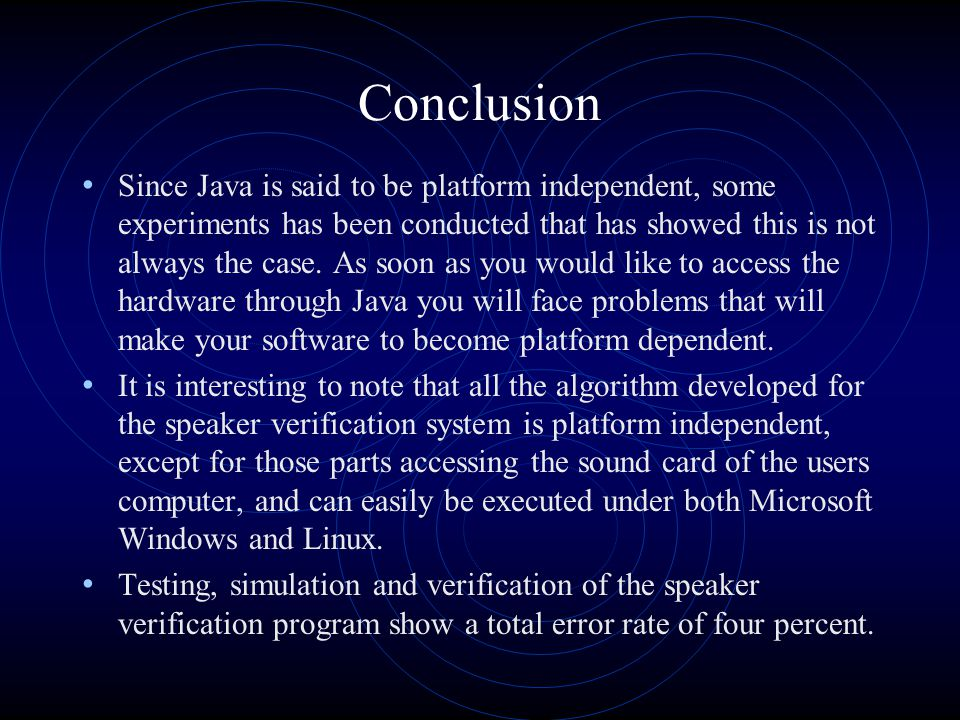 Conclusion Since Java is said to be platform independent, some experiments has been conducted that has showed this is not always the case.