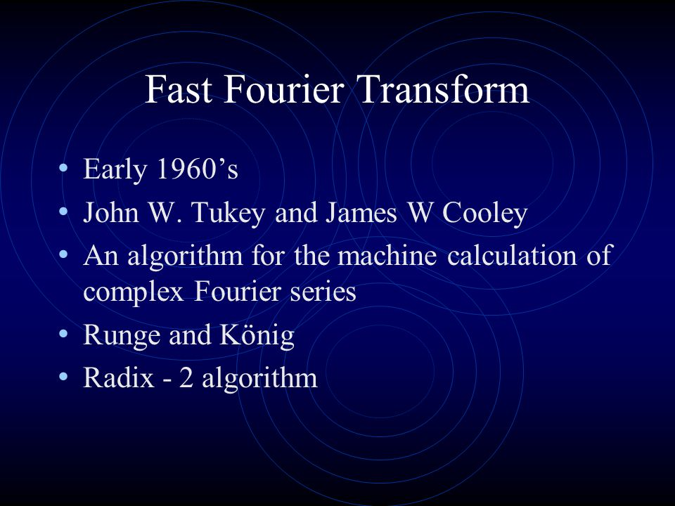 Fast Fourier Transform Early 1960's John W.