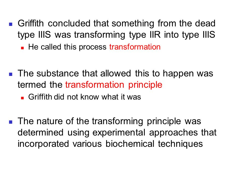 Griffith concluded that something from the dead type IIIS was transforming type IIR into type IIIS He called this process transformation The substance