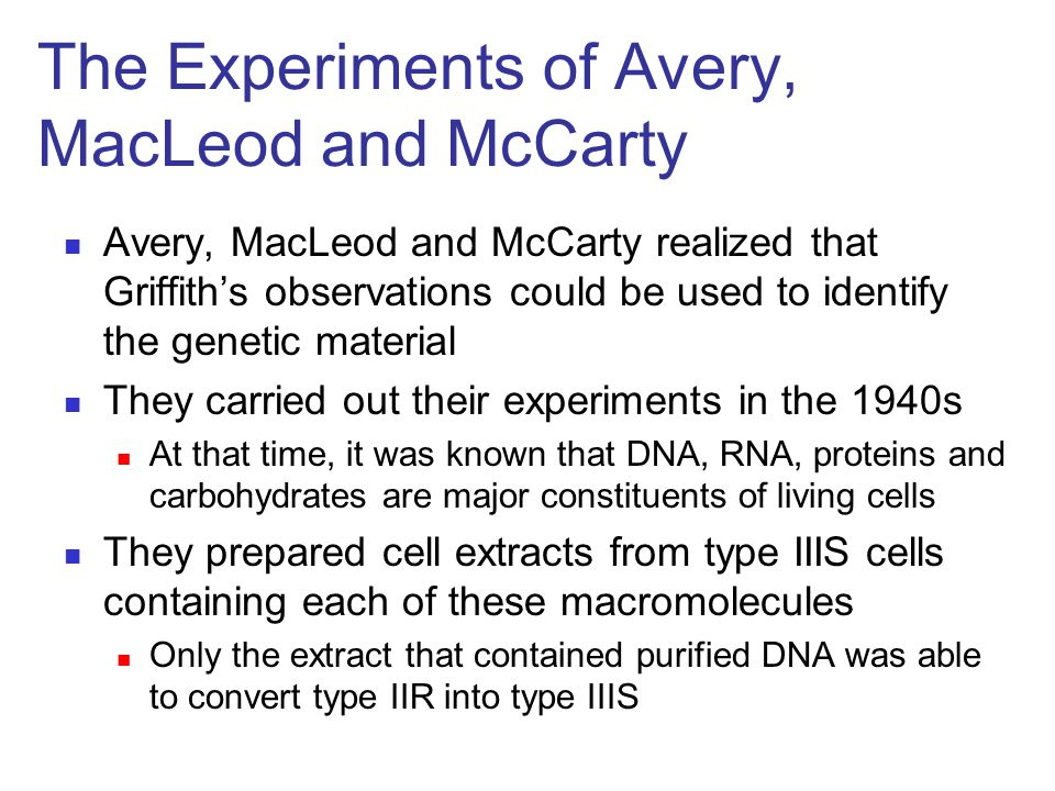 Avery, MacLeod and McCarty realized that Griffith's observations could be used to identify the genetic material They carried out their experiments in