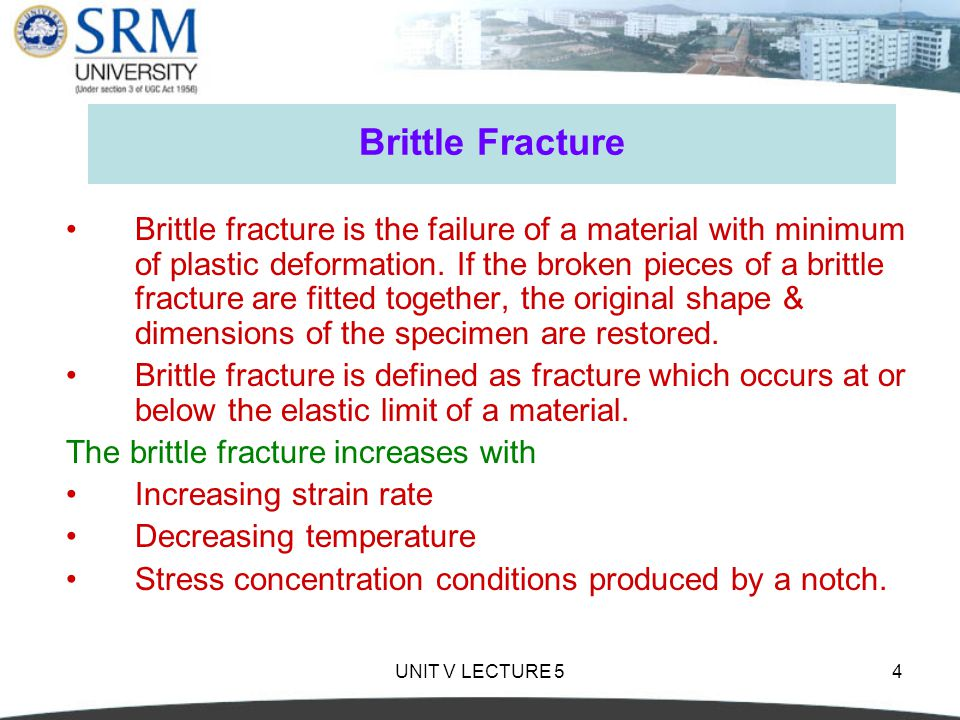 UNIT V LECTURE 54 Brittle Fracture Brittle fracture is the failure of a material with minimum of plastic deformation.