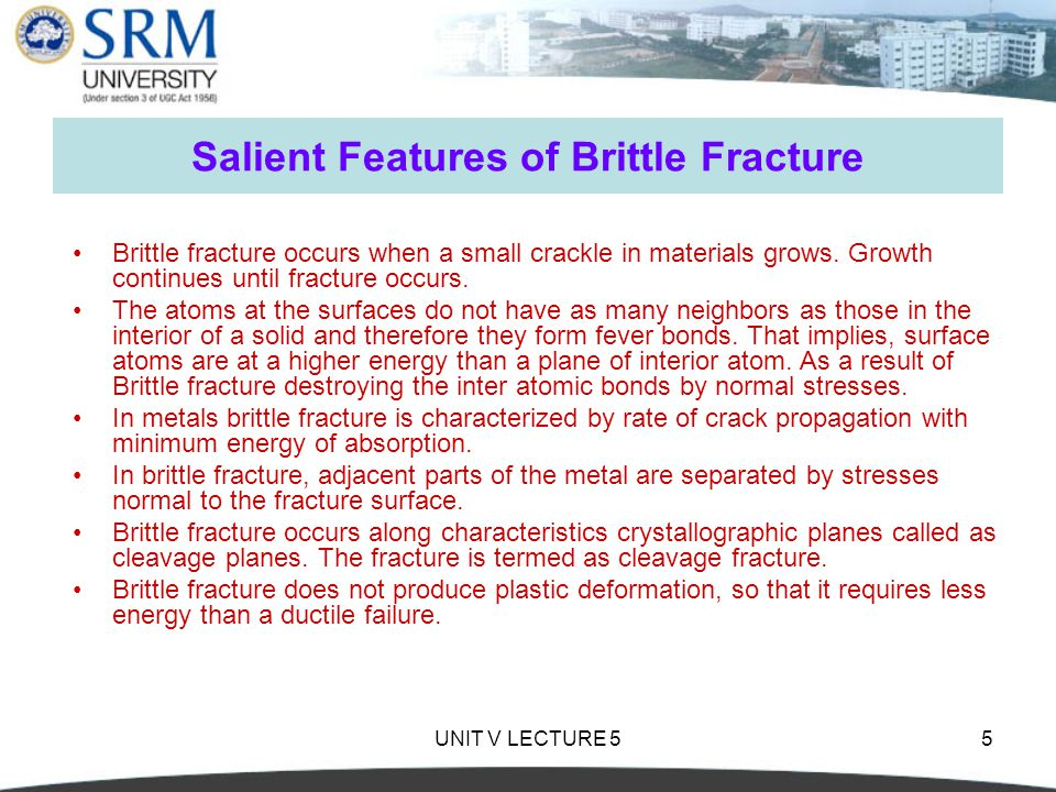 UNIT V LECTURE 55 Salient Features of Brittle Fracture Brittle fracture occurs when a small crackle in materials grows.