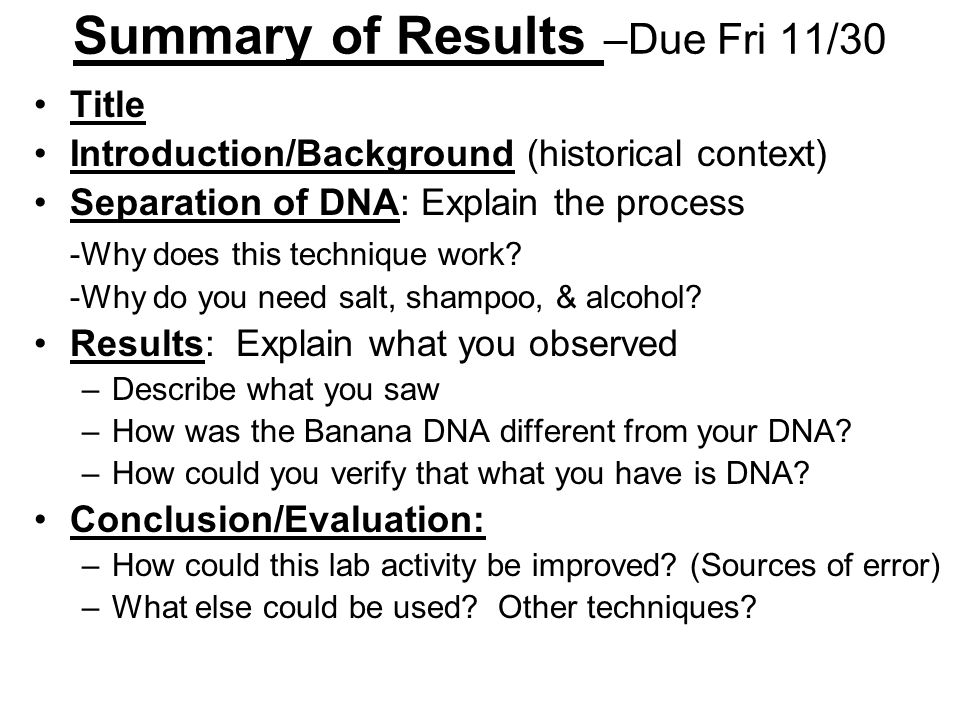 Summary of Results –Due Fri 11/30 Title Introduction/Background (historical context) Separation of DNA: Explain the process -Why does this technique work.