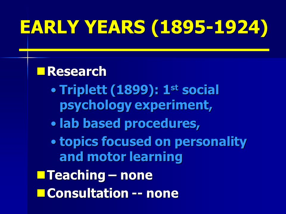 EARLY YEARS (1895-1924) Research Research Triplett (1899): 1 st social psychology experiment,Triplett (1899): 1 st social psychology experiment, lab b