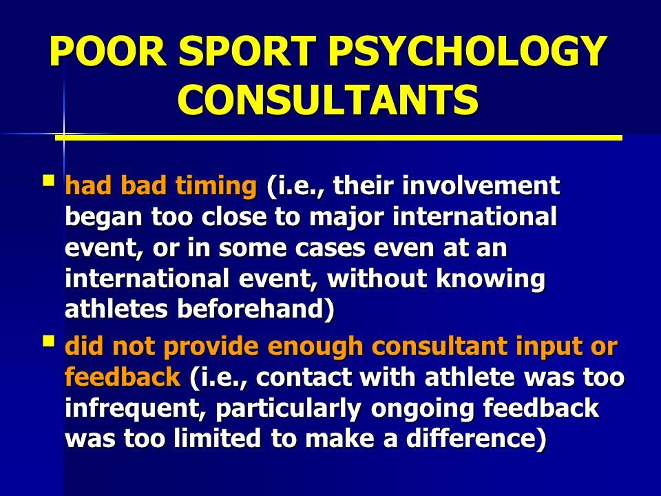 POOR SPORT PSYCHOLOGY CONSULTANTS  had bad timing (i.e., their involvement began too close to major international event, or in some cases even at an