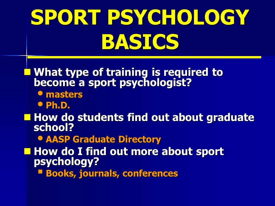 SPORT PSYCHOLOGY BASICS What type of training is required to become a sport psychologist? What type of training is required to become a sport psycholo