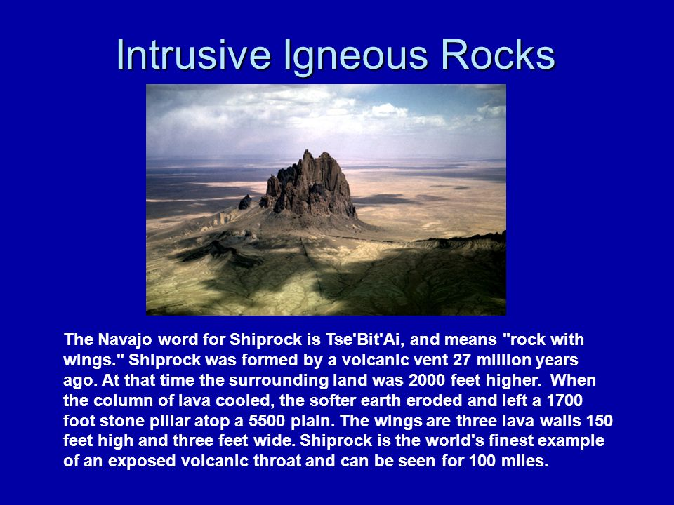 Intrusive Igneous Rocks The Navajo word for Shiprock is Tse'Bit'Ai, and means