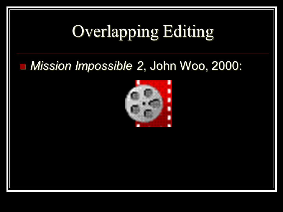 Overlapping Editing Mission Impossible 2, John Woo, 2000: Mission Impossible 2, John Woo, 2000: