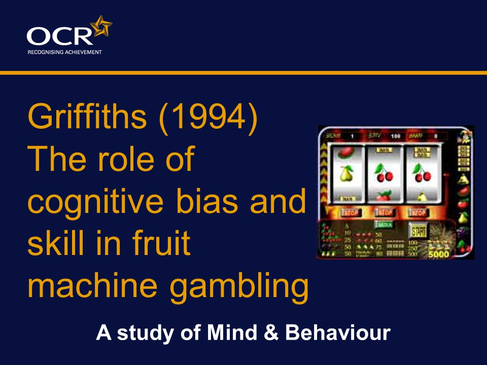 Griffiths (1994) The role of cognitive bias and skill in fruit machine gambling Method A Quasi Experiment 2 groups of participants IV = regular or non-regular gambler