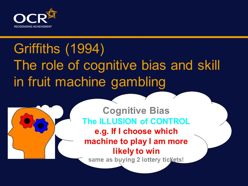 Griffiths (1994) The role of cognitive bias and skill in fruit machine gambling The 'objective' (behavioural) DVs  Total number of plays in session  Total minutes of play in session  Total plays per minute in session  End stake – total winnings  Total number of wins in session  Win rate (time) – time between wins  Win rate (plays) – number of plays between wins