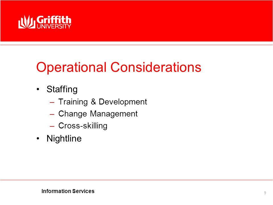 9 Operational Considerations Staffing –Training & Development –Change Management –Cross-skilling Nightline