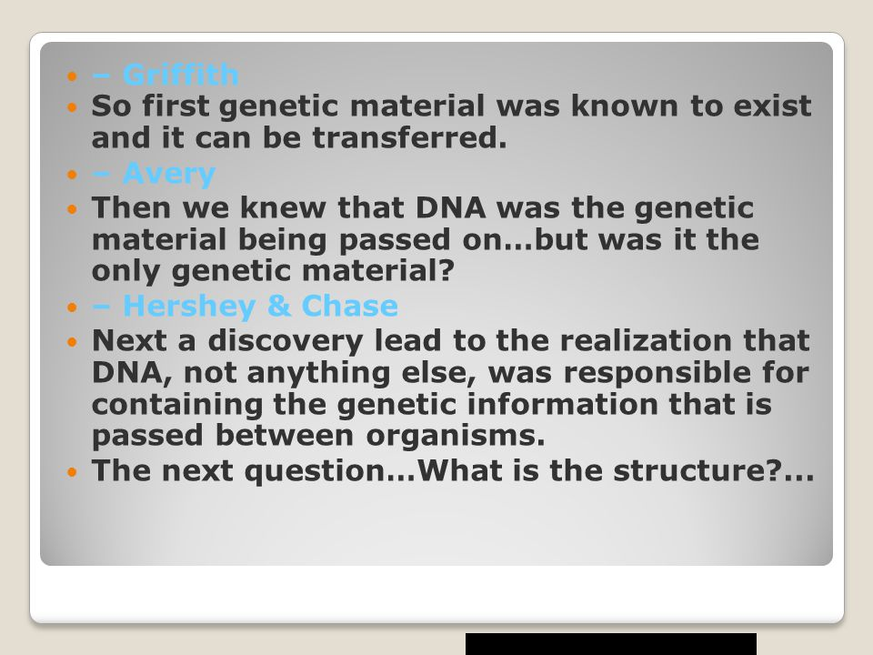– Griffith So first genetic material was known to exist and it can be transferred.