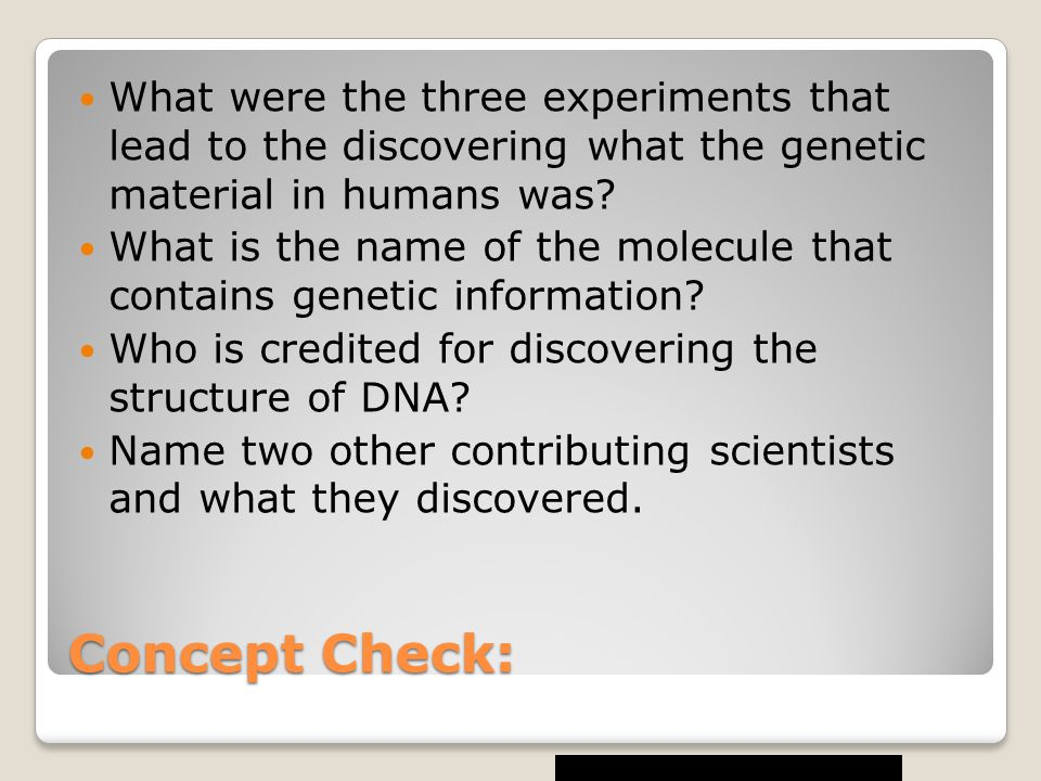 Concept Check: What were the three experiments that lead to the discovering what the genetic material in humans was.