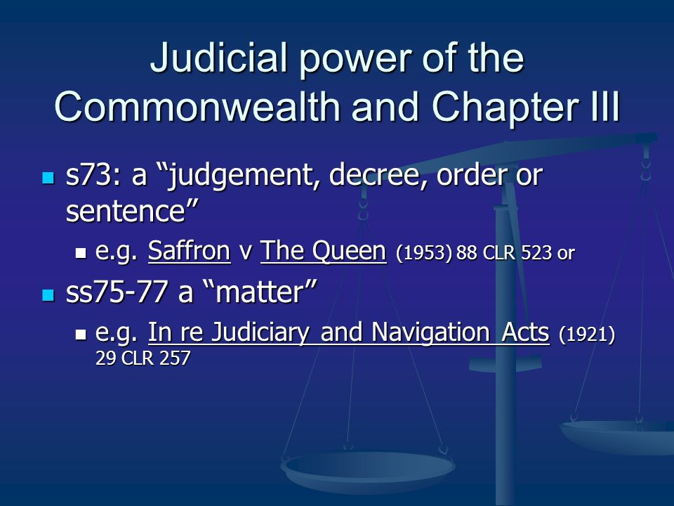 Judicial power of the Commonwealth and Chapter III s73: a judgement, decree, order or sentence s73: a judgement, decree, order or sentence e.g.