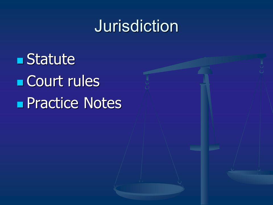 Jurisdiction Statute Statute Court rules Court rules Practice Notes Practice Notes