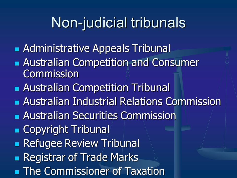 Non-judicial tribunals Administrative Appeals Tribunal Administrative Appeals Tribunal Australian Competition and Consumer Commission Australian Competition and Consumer Commission Australian Competition Tribunal Australian Competition Tribunal Australian Industrial Relations Commission Australian Industrial Relations Commission Australian Securities Commission Australian Securities Commission Copyright Tribunal Copyright Tribunal Refugee Review Tribunal Refugee Review Tribunal Registrar of Trade Marks Registrar of Trade Marks The Commissioner of Taxation The Commissioner of Taxation