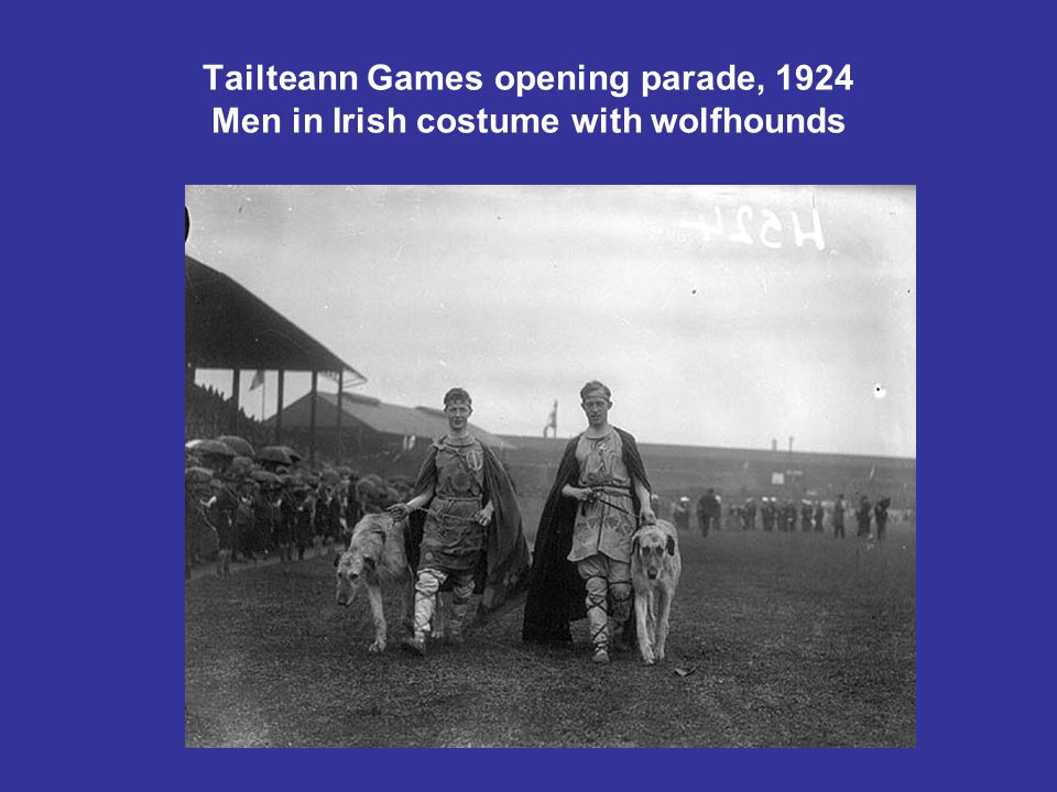 Tailteann Games opening parade, 1924 Men in Irish costume with wolfhounds