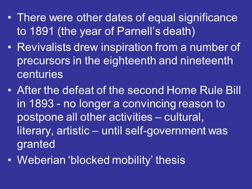 There were other dates of equal significance to 1891 (the year of Parnell's death) Revivalists drew inspiration from a number of precursors in the eig
