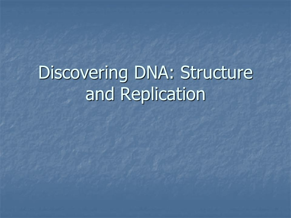 Discovering DNA: Structure and Replication