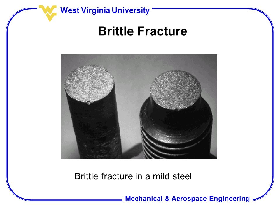Mechanical & Aerospace Engineering West Virginia University Brittle Fracture Brittle fracture in a mild steel