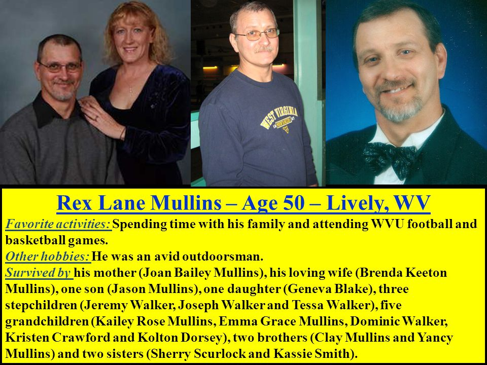 Rex Lane Mullins – Age 50 – Lively, WV Favorite activities: Spending time with his family and attending WVU football and basketball games.