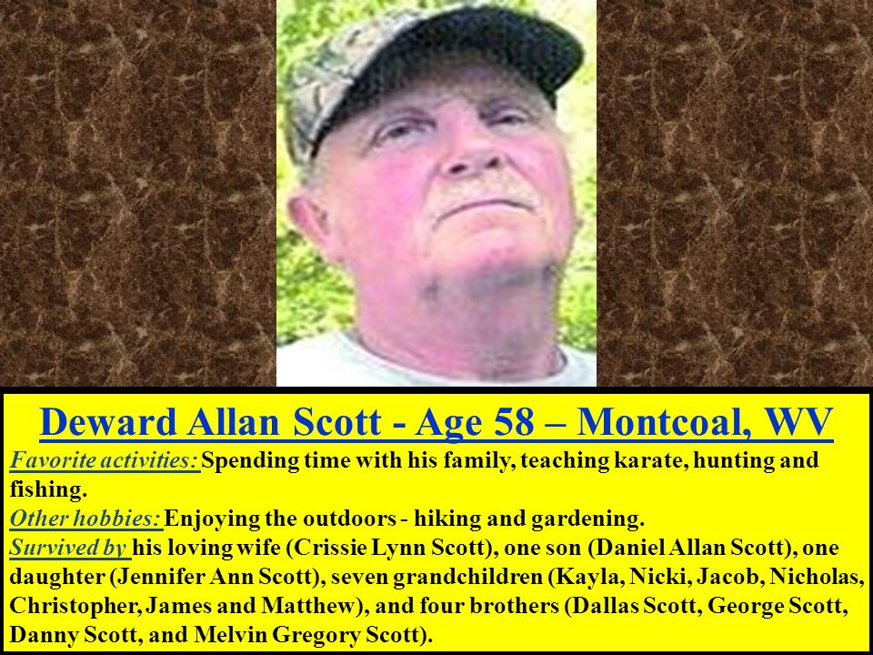 Deward Allan Scott - Age 58 – Montcoal, WV Favorite activities: Spending time with his family, teaching karate, hunting and fishing.
