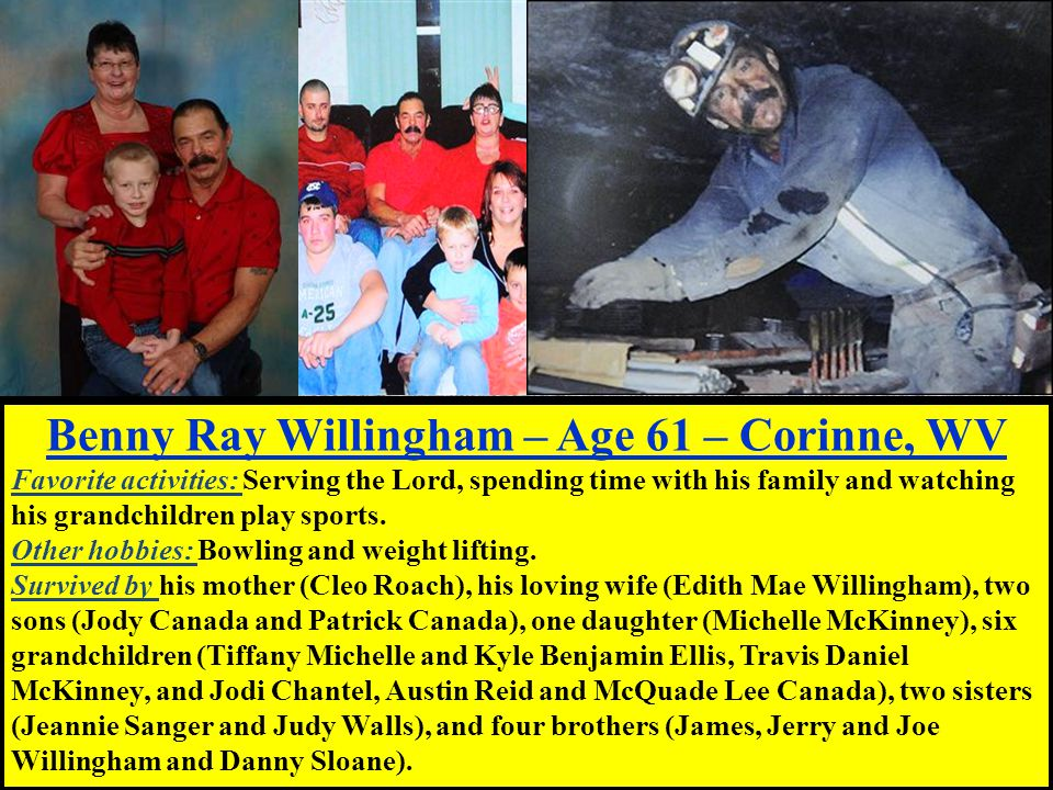 Benny Ray Willingham – Age 61 – Corinne, WV Favorite activities: Serving the Lord, spending time with his family and watching his grandchildren play sports.