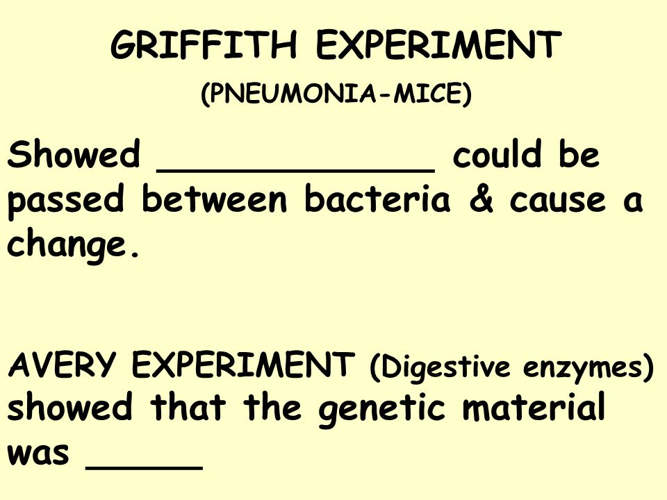 GRIFFITH EXPERIMENT (PNEUMONIA-MICE) Showed ____________ could be passed between bacteria & cause a change.
