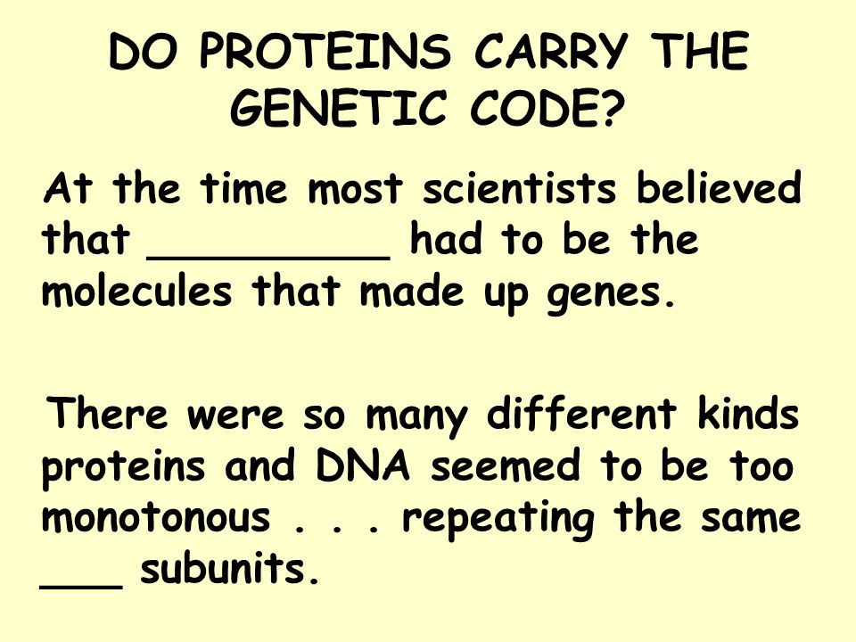 DO PROTEINS CARRY THE GENETIC CODE.