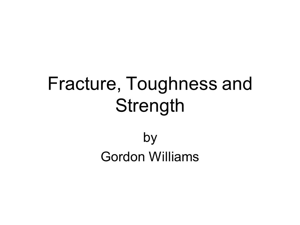 Fracture, Toughness and Strength by Gordon Williams