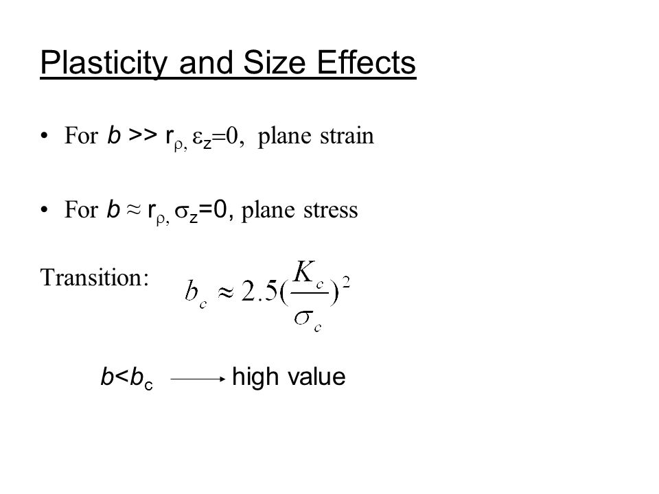 Plasticity and Size Effects For b >> r   z  plane strain For b ≈ r   z =0, plane stress Transition: b<b c high value