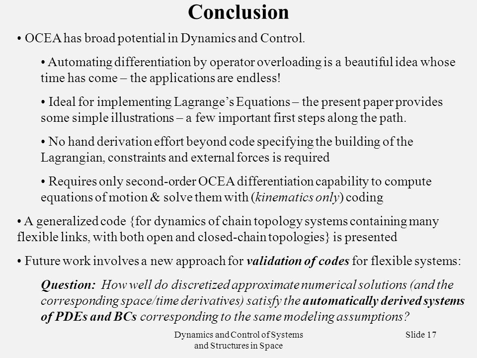 Dynamics and Control of Systems and Structures in Space Slide 17 Conclusion OCEA has broad potential in Dynamics and Control.