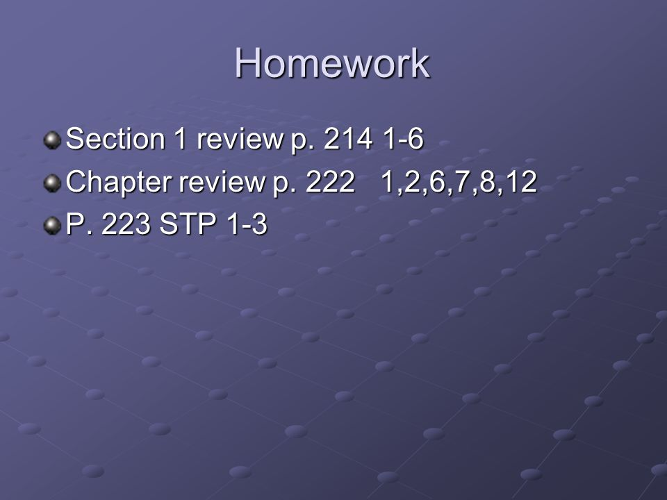 Homework Section 1 review p. 214 1-6 Chapter review p. 222 1,2,6,7,8,12 P. 223 STP 1-3