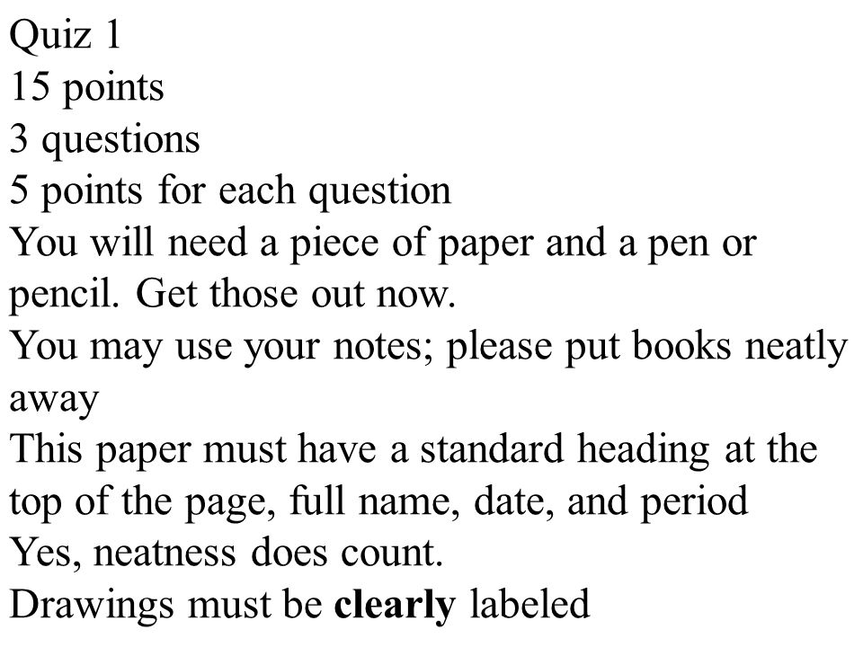 Quiz 1 15 points 3 questions 5 points for each question You will need a piece of paper and a pen or pencil. Get those out now. You may use your notes;