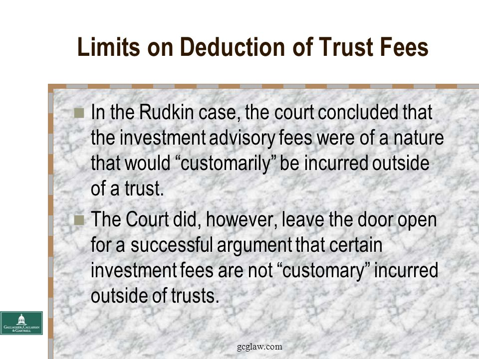 gcglaw.com Limits on Deduction of Trust Fees The U.S.