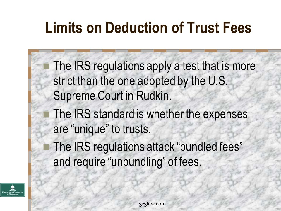 gcglaw.com Limits on Deduction of Trust Fees The temporary IRS Regulations.