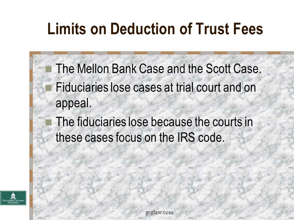 gcglaw.com Limits on Deduction of Trust Fees The fiduciary wins the O'Neill Trust case.
