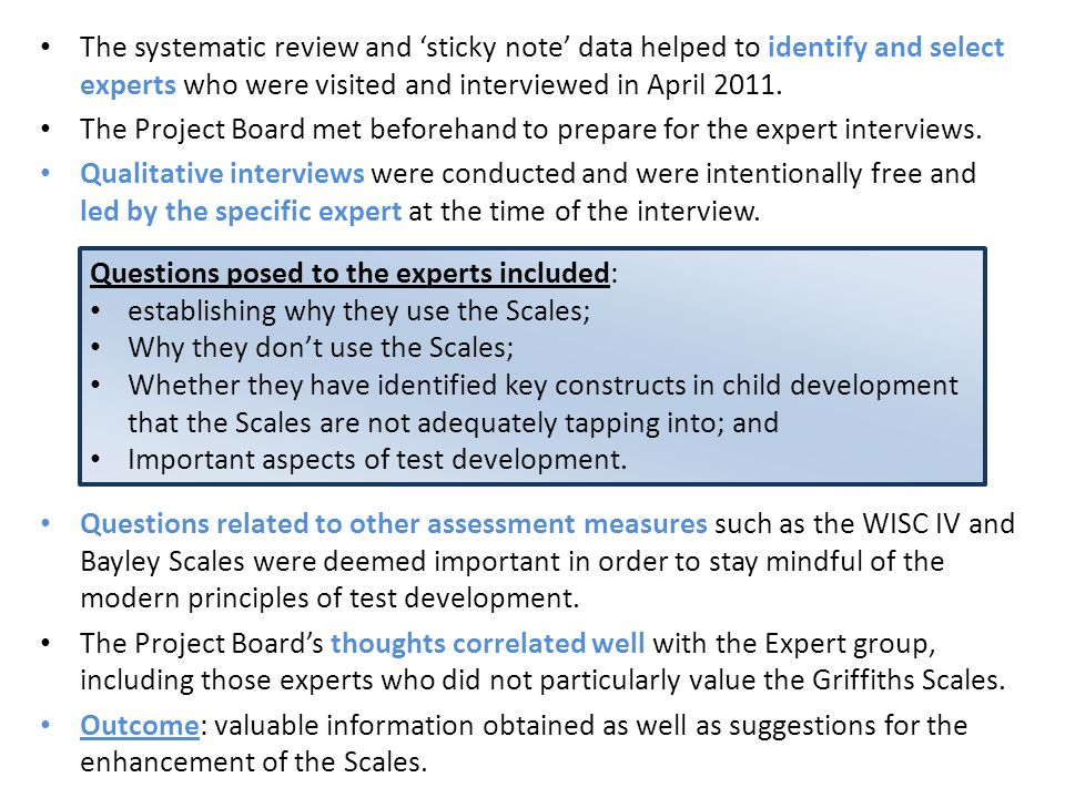 The systematic review and 'sticky note' data helped to identify and select experts who were visited and interviewed in April 2011. The Project Board m