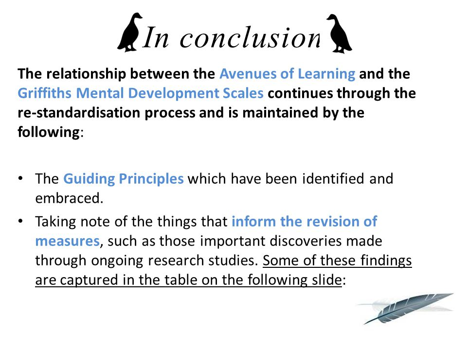 In conclusion The relationship between the Avenues of Learning and the Griffiths Mental Development Scales continues through the re-standardisation pr