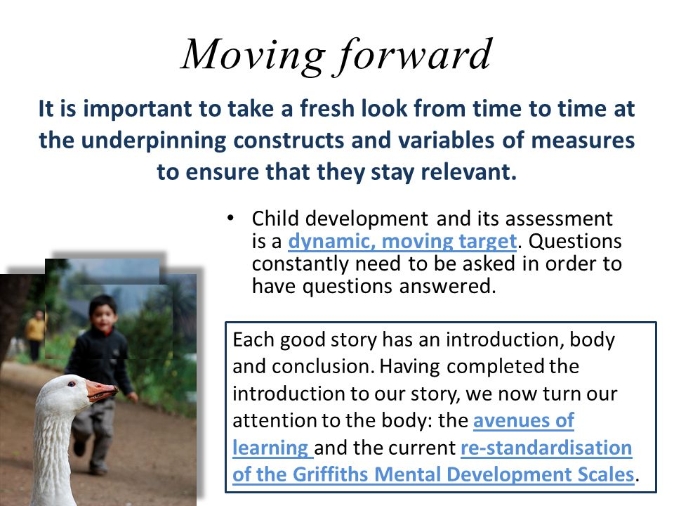 Moving forward Child development and its assessment is a dynamic, moving target.