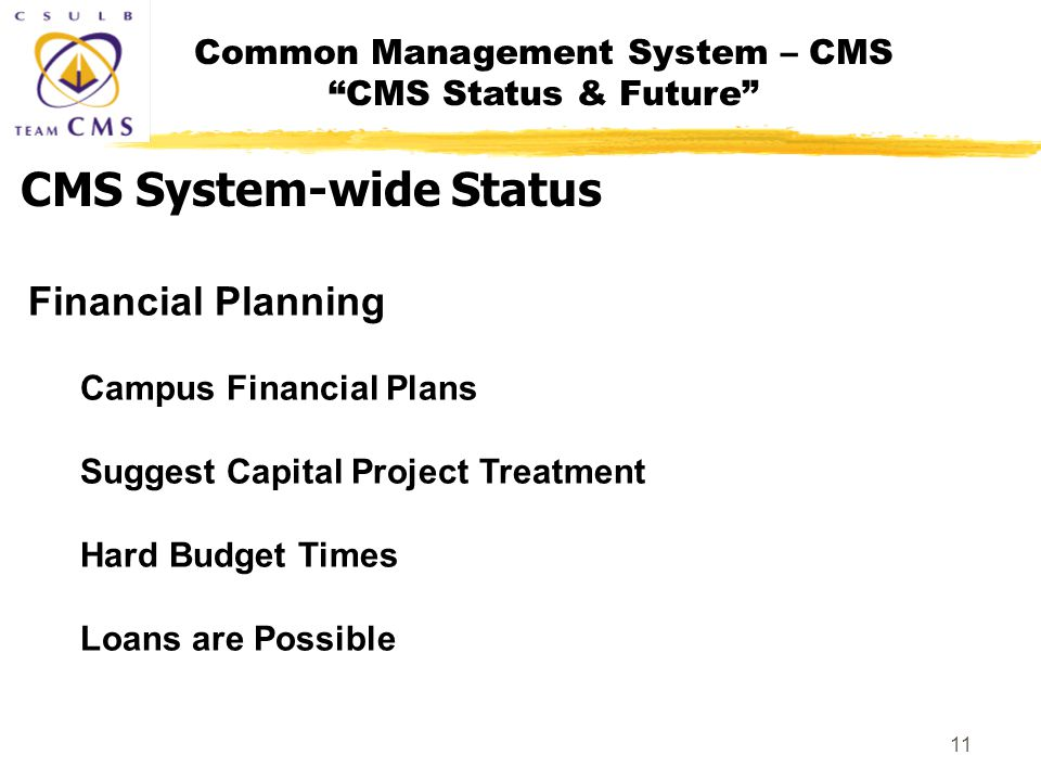 Common Management System – CMS CMS Status & Future 11 CMS System-wide Status Financial Planning Campus Financial Plans Suggest Capital Project Treatment Hard Budget Times Loans are Possible