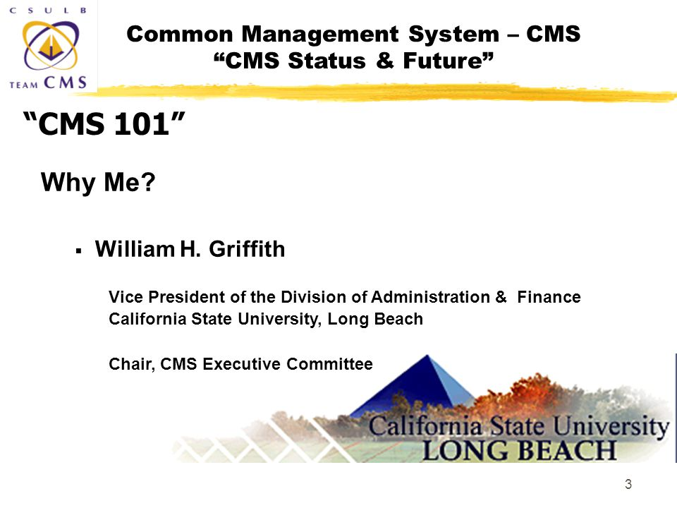 Common Management System – CMS CMS Status & Future 3 CMS 101 Why Me.