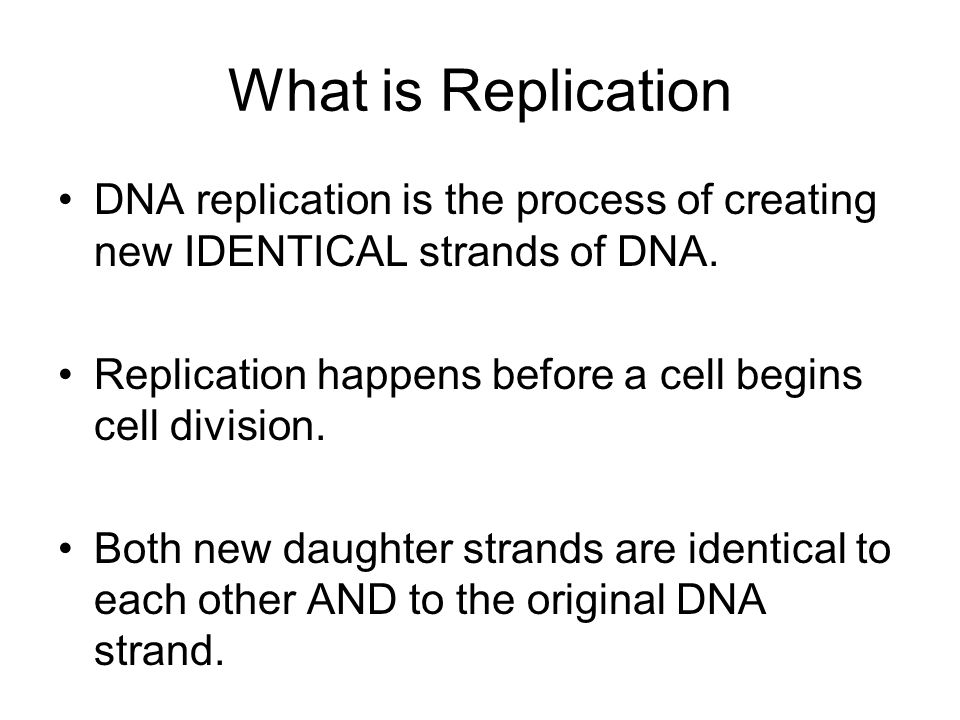 What is Replication DNA replication is the process of creating new IDENTICAL strands of DNA. Replication happens before a cell begins cell division. B