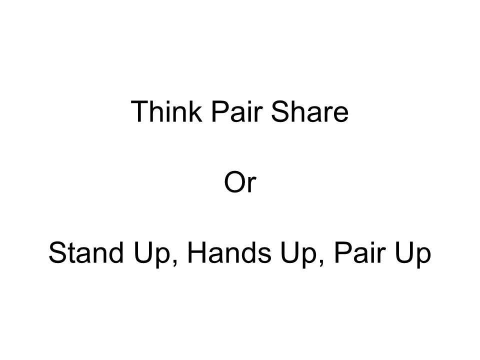 Think Pair Share Or Stand Up, Hands Up, Pair Up