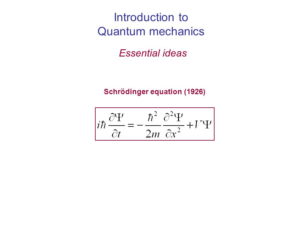 Introduction to Quantum mechanics Essential ideas Schrödinger equation (1926)